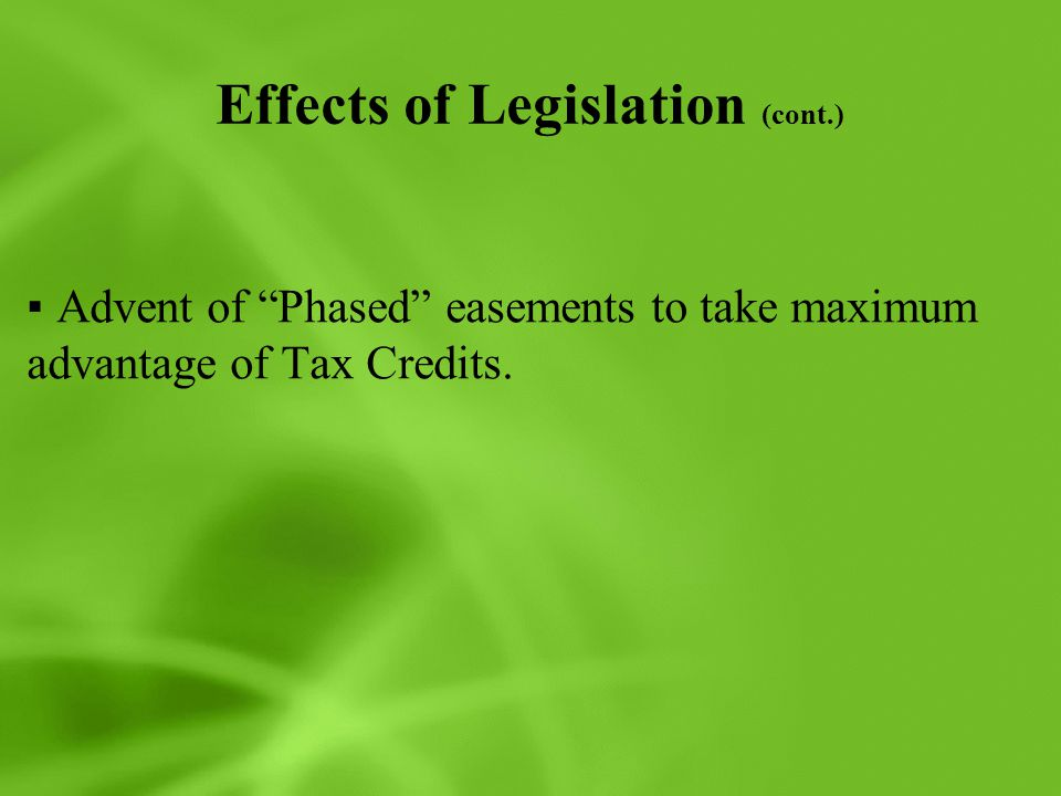 Effects of Legislation (cont.) ▪Advent of Phased easements to take maximum advantage of Tax Credits.