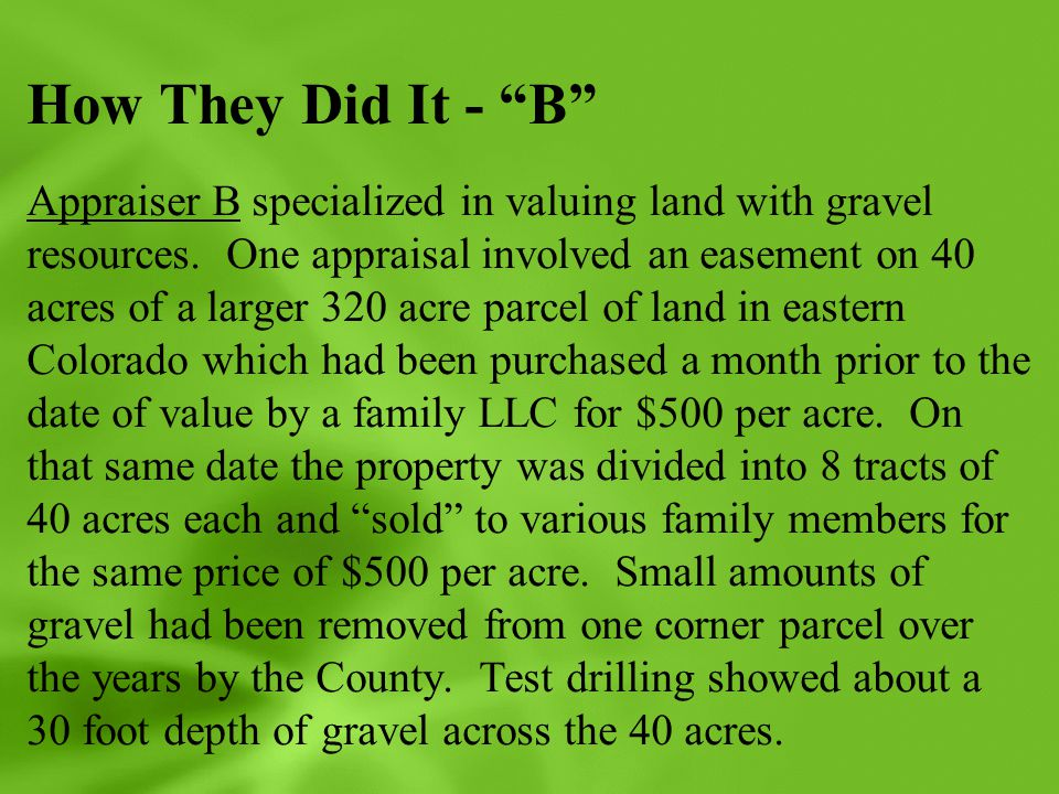 """How They Did It - """"B"""" Appraiser B specialized in valuing land with gravel resources. One appraisal involved an easement on 40 acres of a larger 320 ac"""
