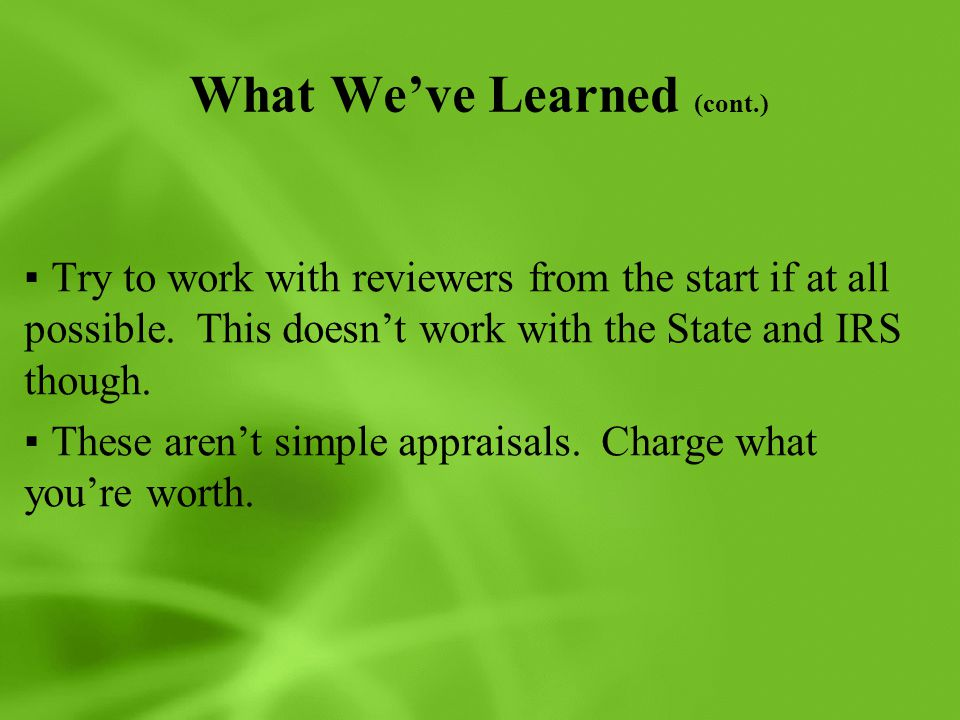 What We've Learned (cont.) ▪Try to work with reviewers from the start if at all possible. This doesn't work with the State and IRS though. ▪These aren
