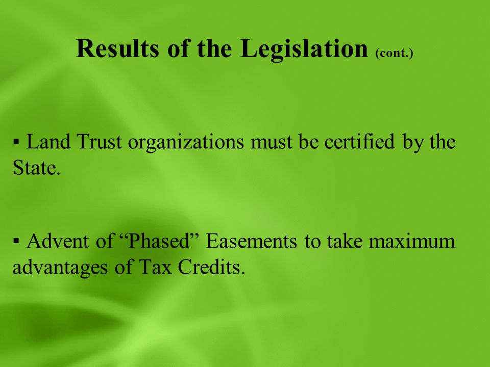 """Results of the Legislation (cont.) ▪Land Trust organizations must be certified by the State. ▪Advent of """"Phased"""" Easements to take maximum advantages"""