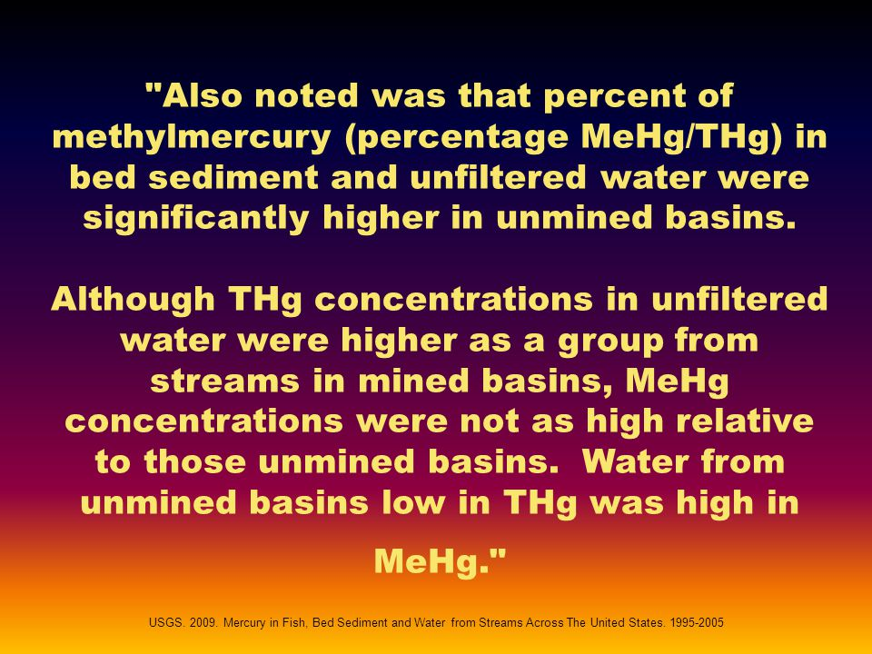 Also noted was that percent of methylmercury (percentage MeHg/THg) in bed sediment and unfiltered water were significantly higher in unmined basins.