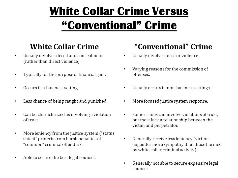 """White Collar Crime Versus """"Conventional"""" Crime White Collar Crime Usually involves deceit and concealment (rather than direct violence). Typically for"""