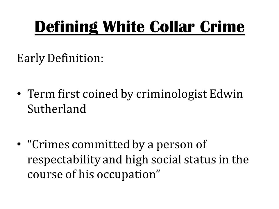 Alternative Approaches To Definng White Collar Crime Definition by type of offender (i.e., high socioeconomic status and/or position of trust) Definition by type of offense Definition in terms of organizational structure
