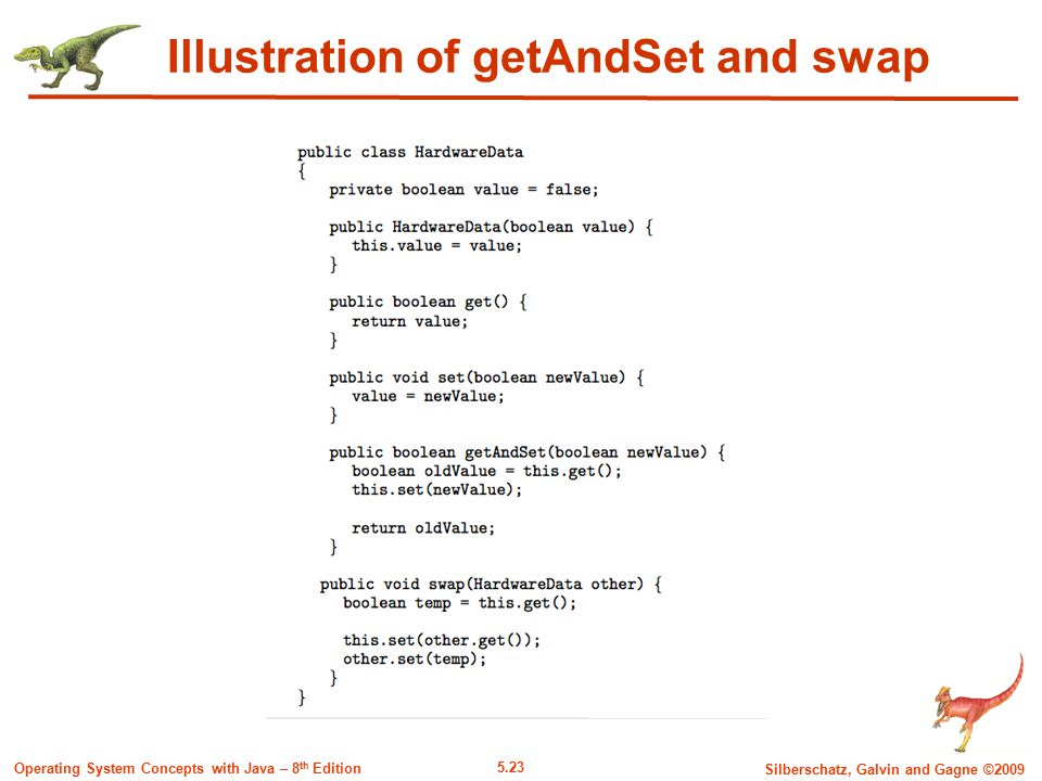 5.23 Silberschatz, Galvin and Gagne ©2009 Operating System Concepts with Java – 8 th Edition Illustration of getAndSet and swap