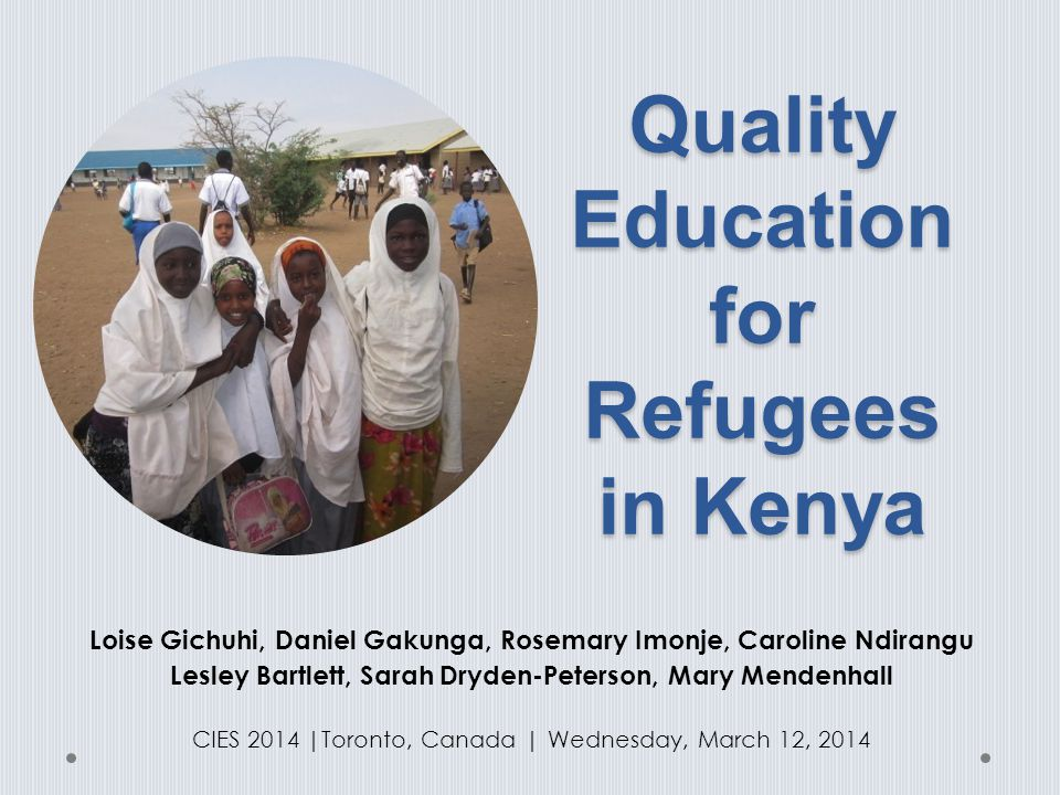 Quality Education for Refugees in Kenya Loise Gichuhi, Daniel Gakunga, Rosemary Imonje, Caroline Ndirangu Lesley Bartlett, Sarah Dryden-Peterson, Mary