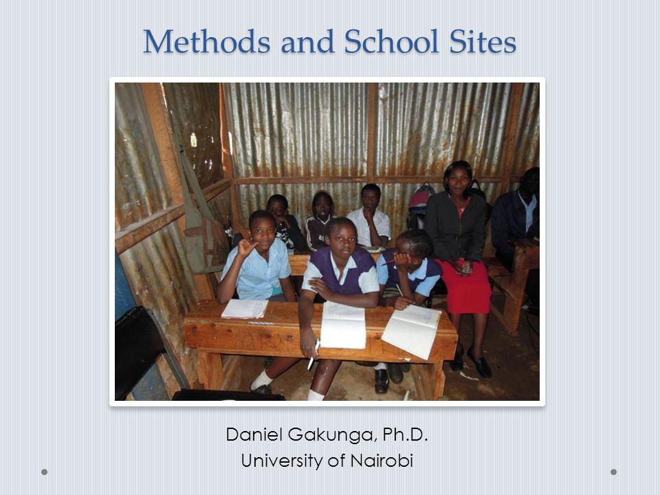 Methods and School Sites Daniel Gakunga, Ph.D. University of Nairobi