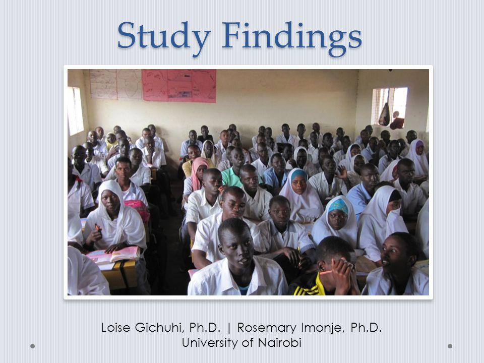 Study Findings Loise Gichuhi, Ph.D. | Rosemary Imonje, Ph.D. University of Nairobi