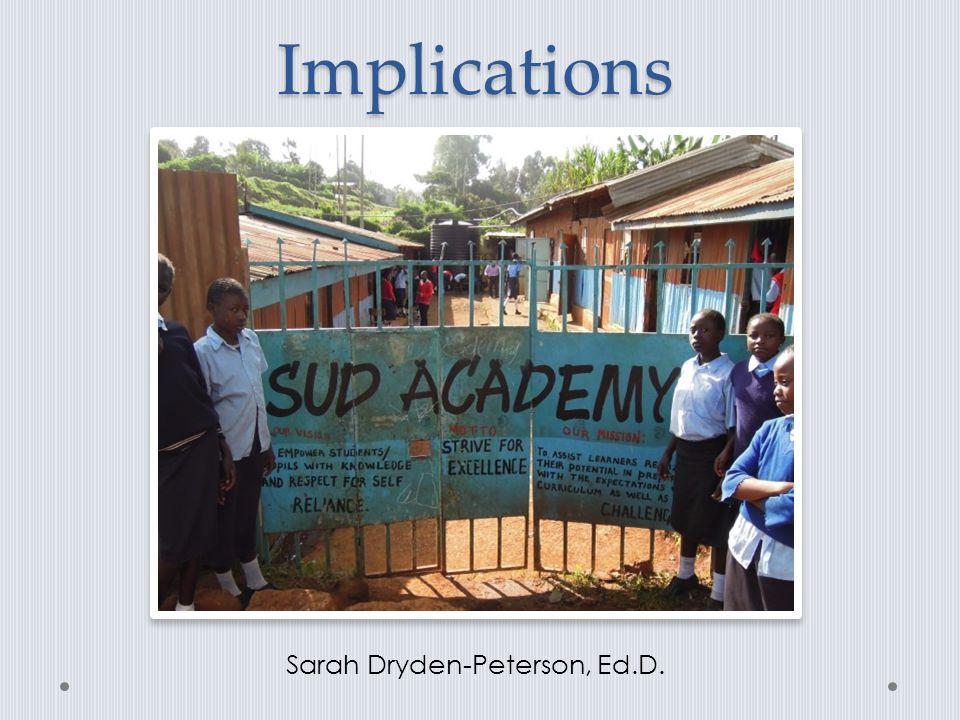Implications Sarah Dryden-Peterson, Ed.D.