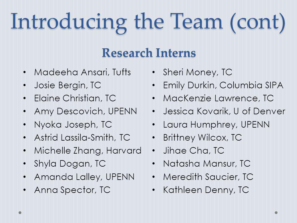 Introducing the Team (cont) Madeeha Ansari, Tufts Josie Bergin, TC Elaine Christian, TC Amy Descovich, UPENN Nyoka Joseph, TC Astrid Lassila-Smith, TC