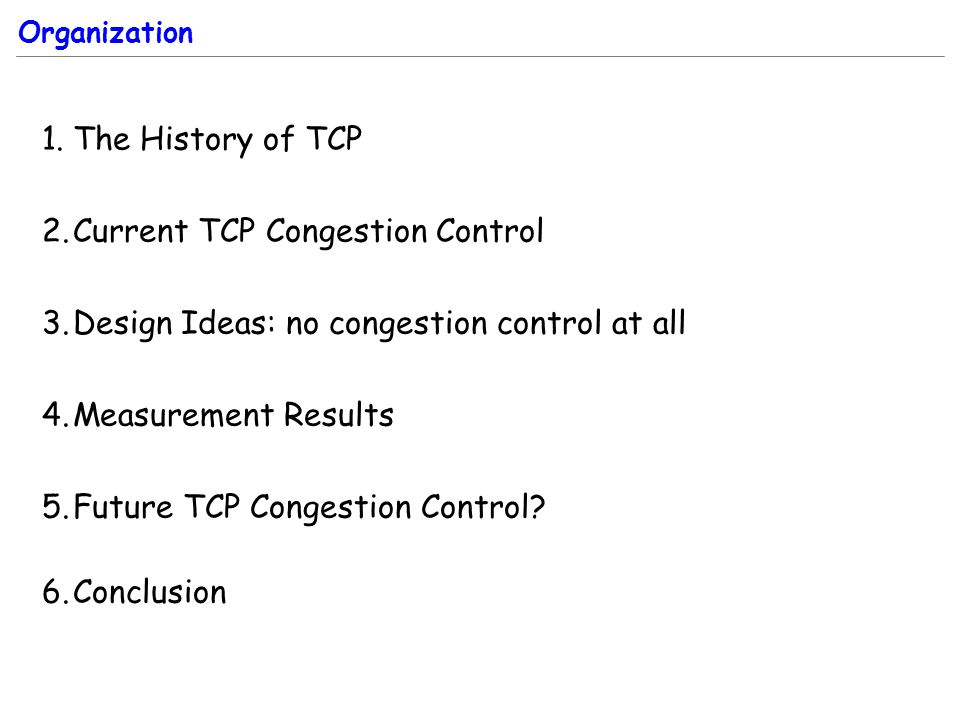 1.The History of TCP 2.Current TCP Congestion Control 3.Design Ideas: no congestion control at all 4.Measurement Results 5.Future TCP Congestion Control.