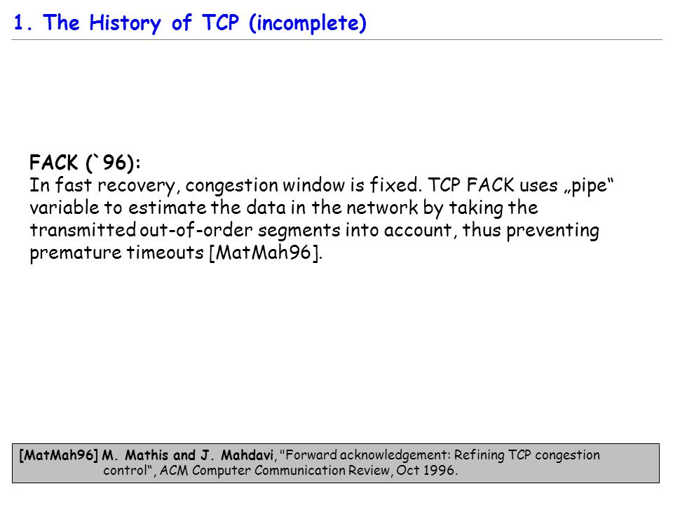 FACK (`96): In fast recovery, congestion window is fixed.