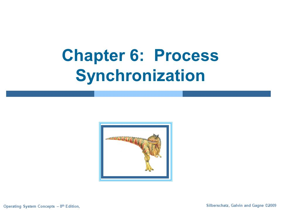 Silberschatz, Galvin and Gagne ©2009 Operating System Concepts – 8 th Edition, Chapter 6: Process Synchronization
