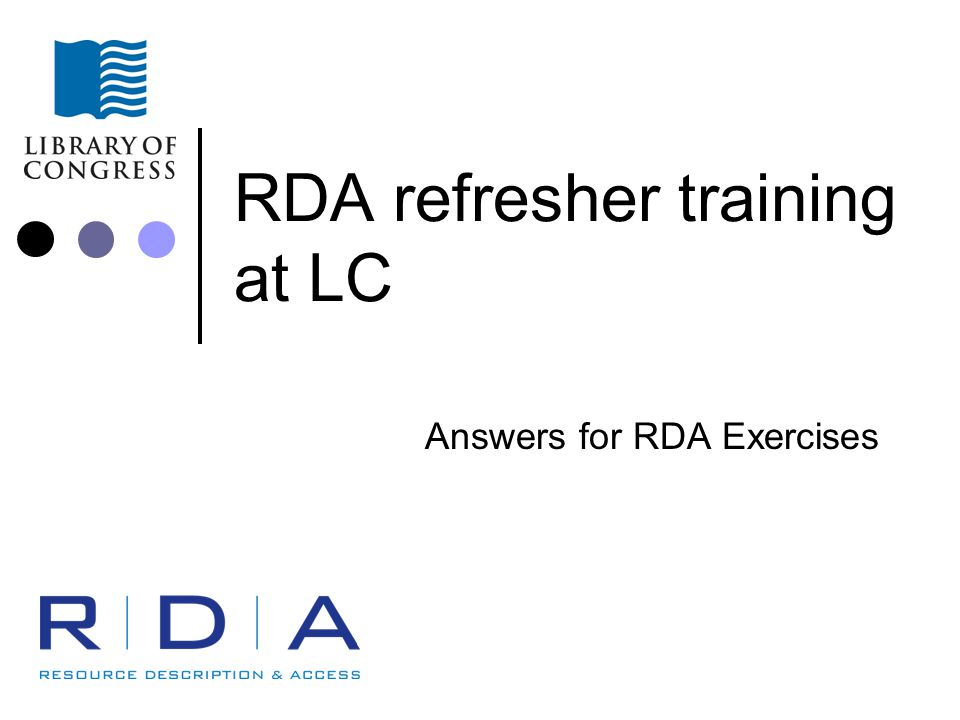 RDA refresher training at LC - 2011 Exercise #9-3 -- answers _____ no 700 fields _____ 700 $a Dillon, Leo.