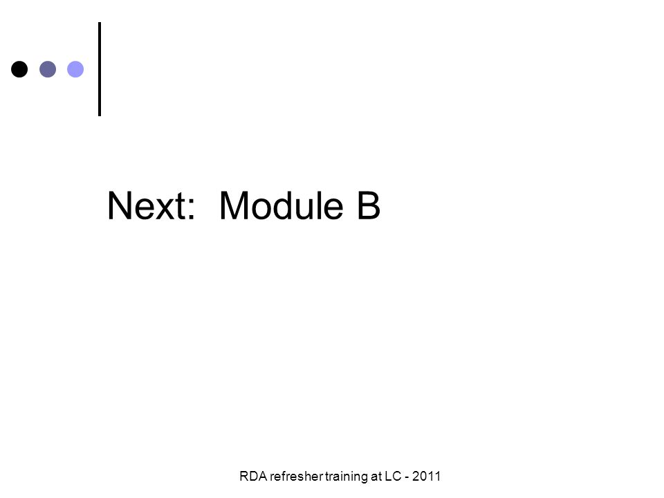 RDA refresher training at LC - 2011 Next: Module B