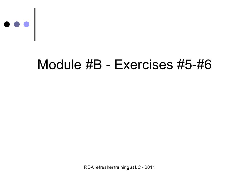 RDA refresher training at LC - 2011 Module #B - Exercises #5-#6