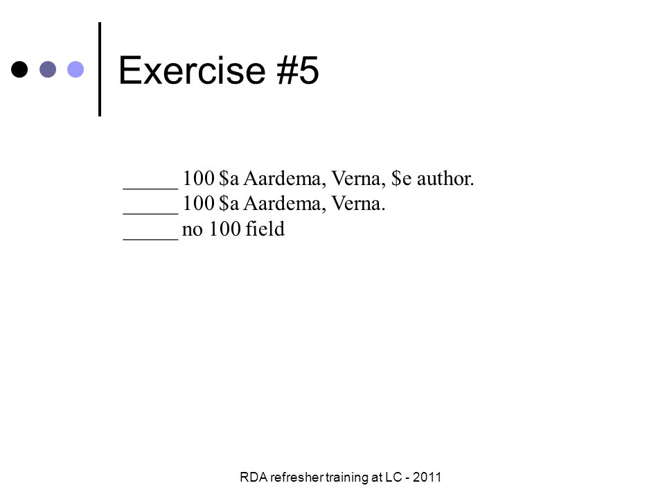 RDA refresher training at LC - 2011 Exercise #5 _____ 100 $a Aardema, Verna, $e author.