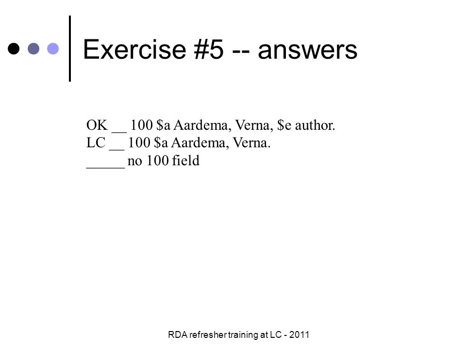 RDA refresher training at LC - 2011 Exercise #5 -- answers OK __ 100 $a Aardema, Verna, $e author.