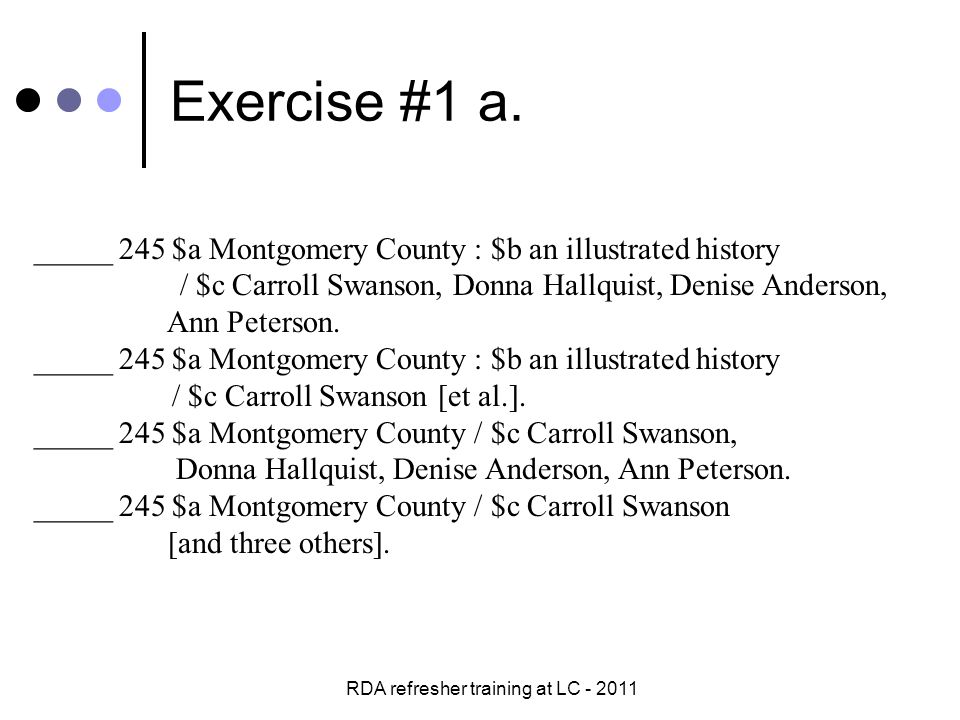 RDA refresher training at LC - 2011 Exercise #5 -- answers OK__ 100 $a Swanson, Carroll, $e author.