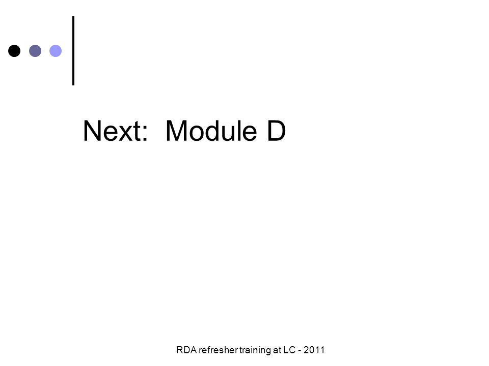 RDA refresher training at LC - 2011 Next: Module D