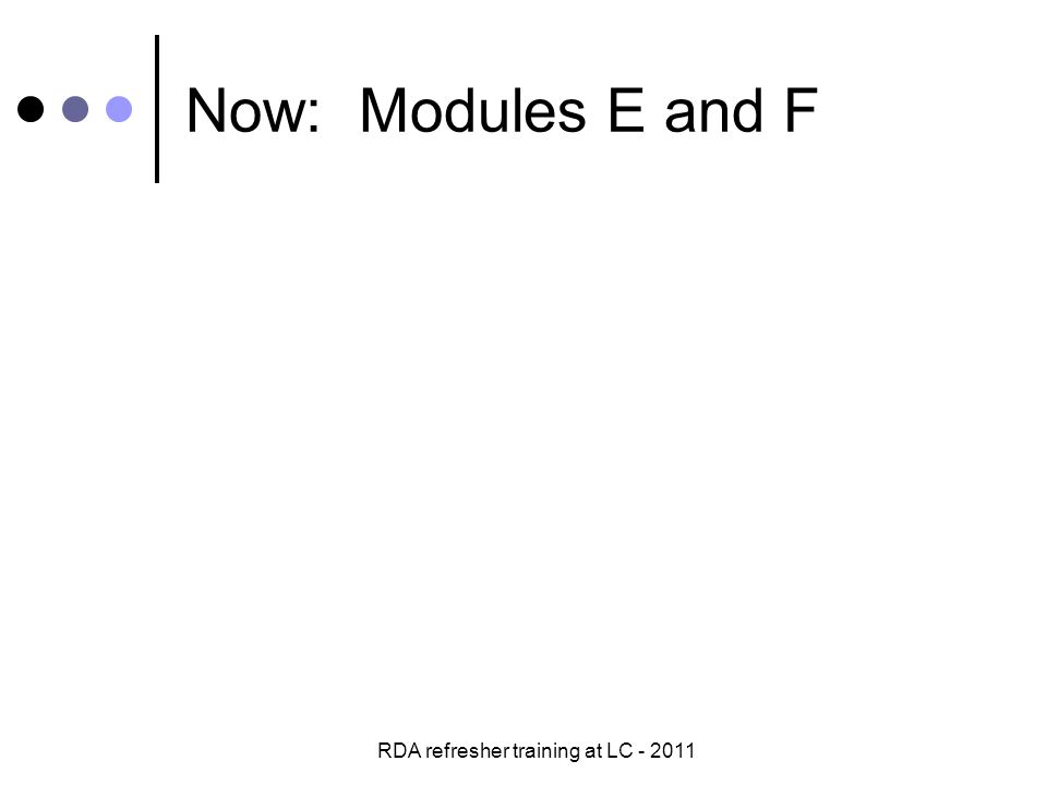 RDA refresher training at LC - 2011 Now: Modules E and F