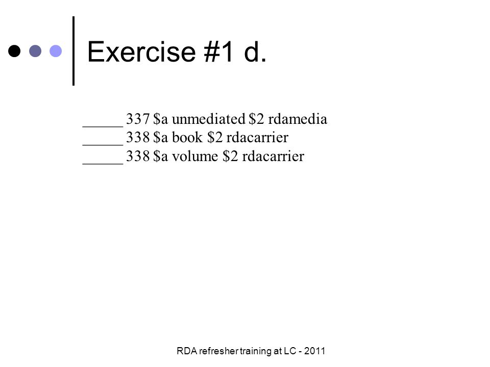 RDA refresher training at LC - 2011 Exercise #9-2 -- answers LC__ no 700 fields OK__ 700 $a Smits, Linda, $e author.