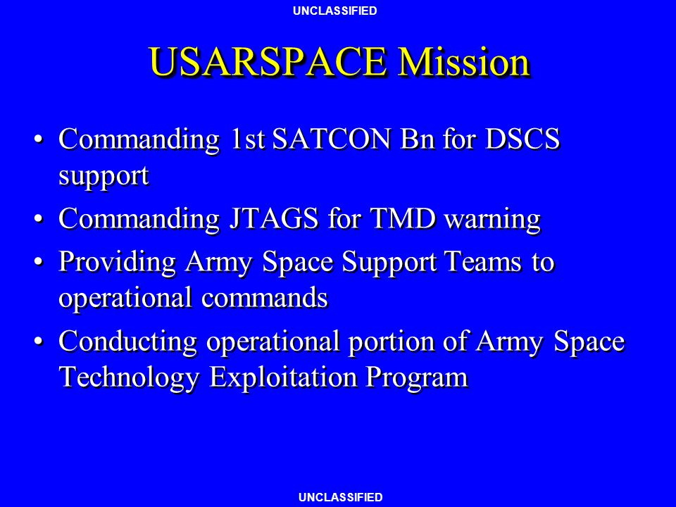 UNCLASSIFIED US Army Space Command (USARSPACE) Subordinate command of US Army Space and Missile Defense Command (USASMDC) USARSPACE-Forward Headquarte