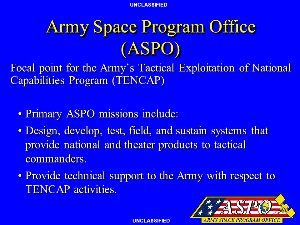 UNCLASSIFIED US Army Space and Missile Defense Command (USASMDC) To serve as the focal point for space and strategic defense matters. Designated Army