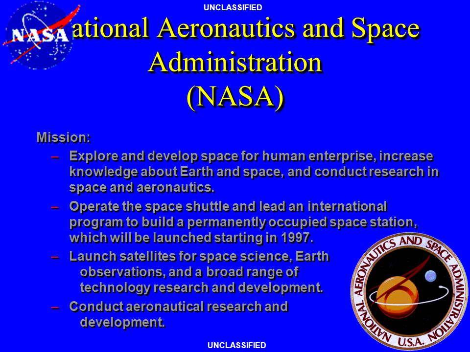 UNCLASSIFIED Other US Government Space Agencies National Aeronautics and Space Administration (NASA) Department of Commerce –National Oceanographic an