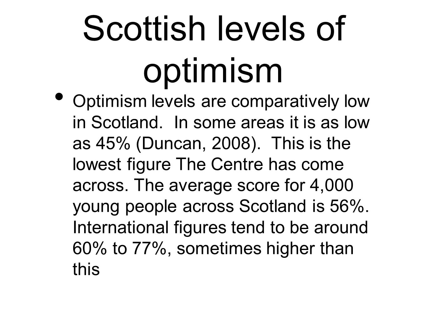 Scottish levels of optimism Optimism levels are comparatively low in Scotland.