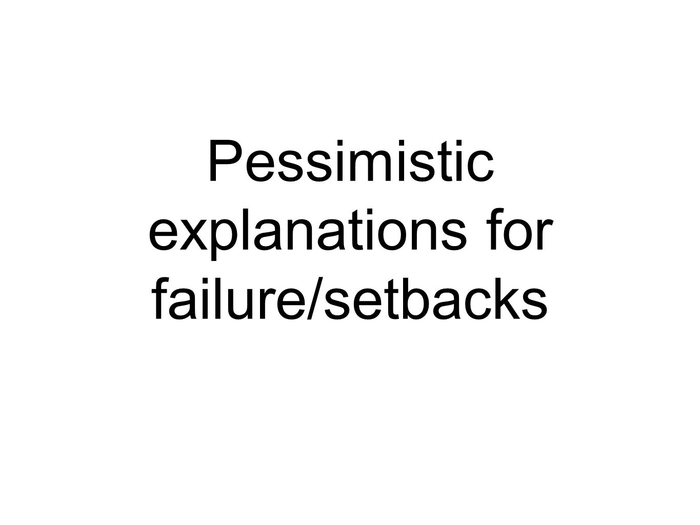 Pessimistic explanations for failure/setbacks