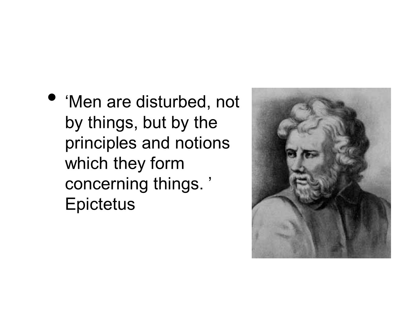 'Men are disturbed, not by things, but by the principles and notions which they form concerning things.