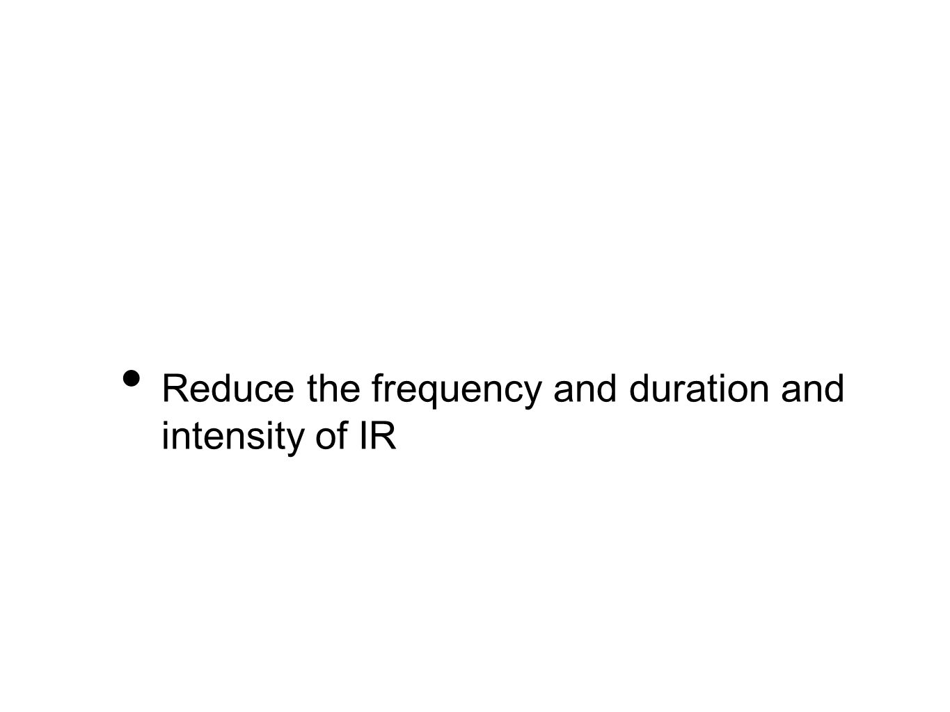 Reduce the frequency and duration and intensity of IR