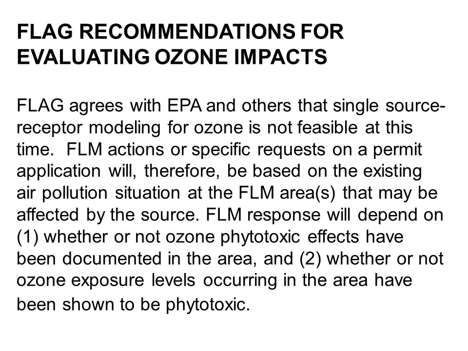 FLAG RECOMMENDATIONS FOR EVALUATING OZONE IMPACTS FLAG agrees with EPA and others that single source- receptor modeling for ozone is not feasible at this time.