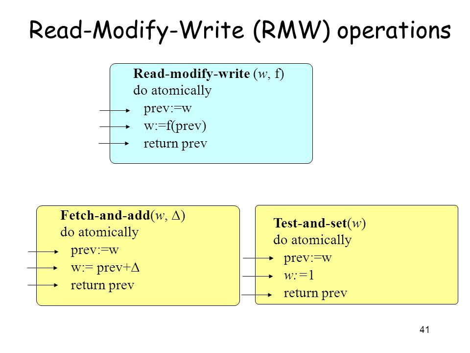 41 Read-Modify-Write (RMW) operations Read-modify-write (w, f) do atomically prev:=w w:=f(prev) return prev Fetch-and-add(w, Δ) do atomically prev:=w