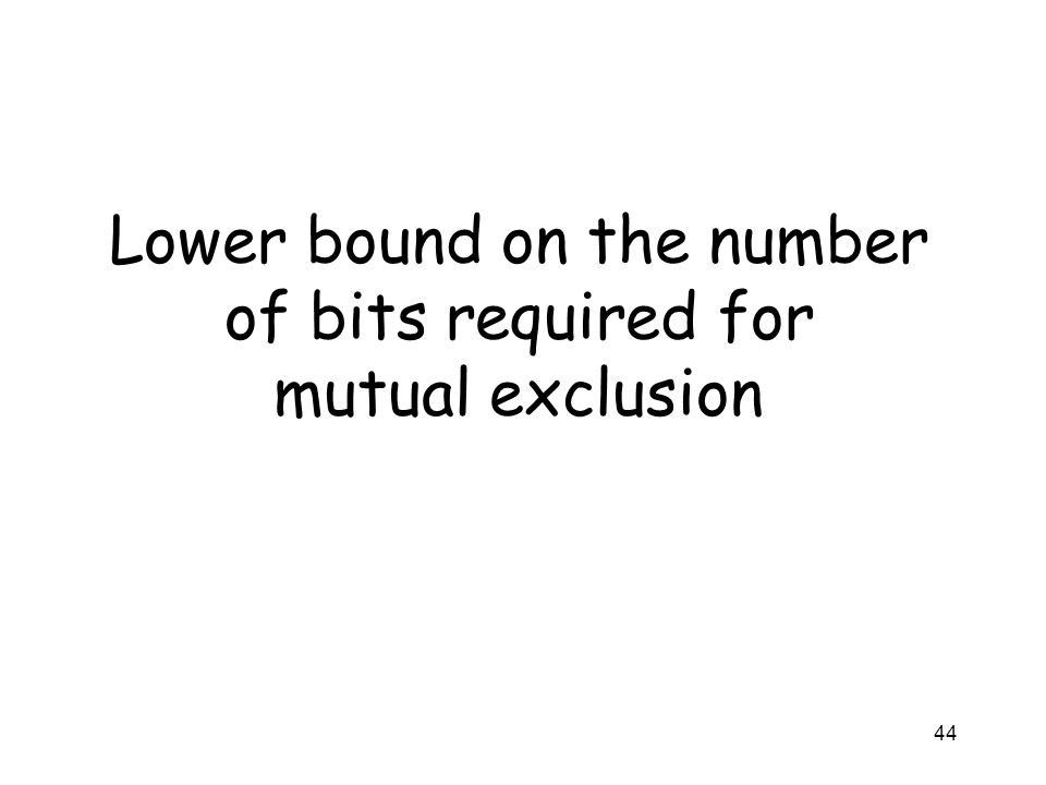 44 Lower bound on the number of bits required for mutual exclusion