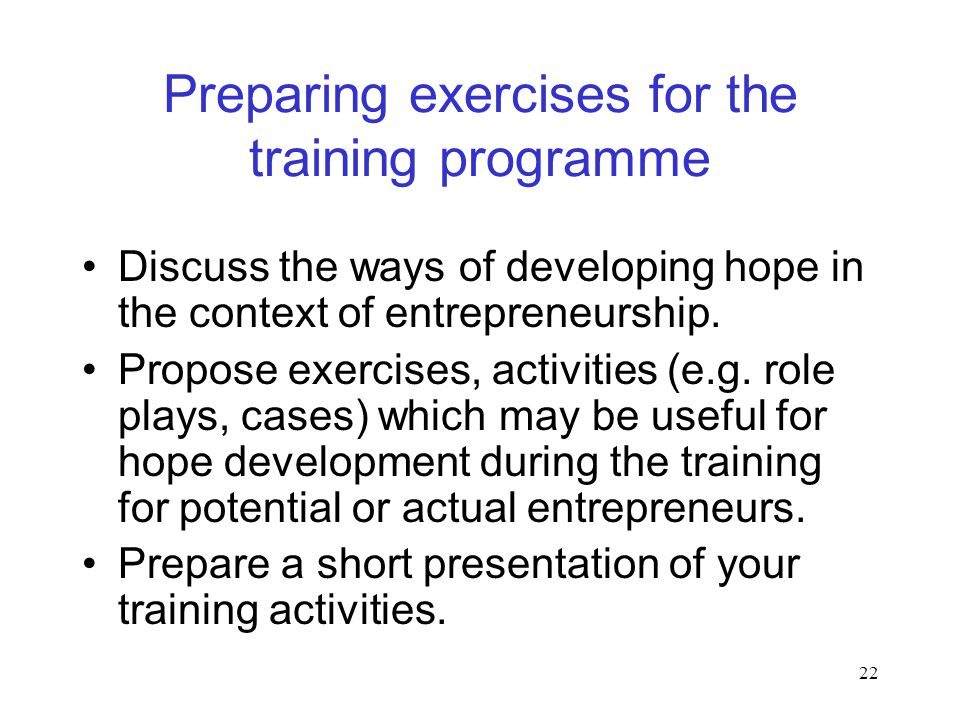 22 Preparing exercises for the training programme Discuss the ways of developing hope in the context of entrepreneurship.