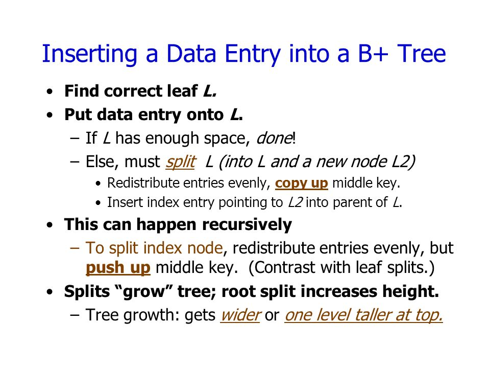 Inserting a Data Entry into a B+ Tree Find correct leaf L.