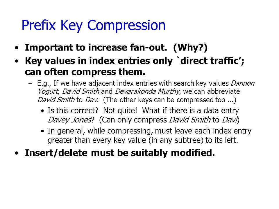 Prefix Key Compression Important to increase fan-out.