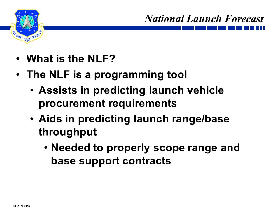 HQ AFSPC/XORS National Launch Forecast What is the NLF.