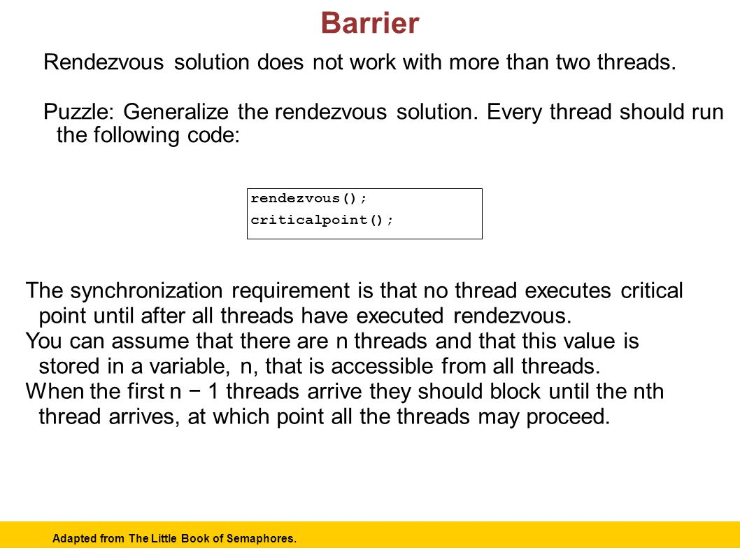 15 Barrier rendezvous(); criticalpoint(); Rendezvous solution does not work with more than two threads.