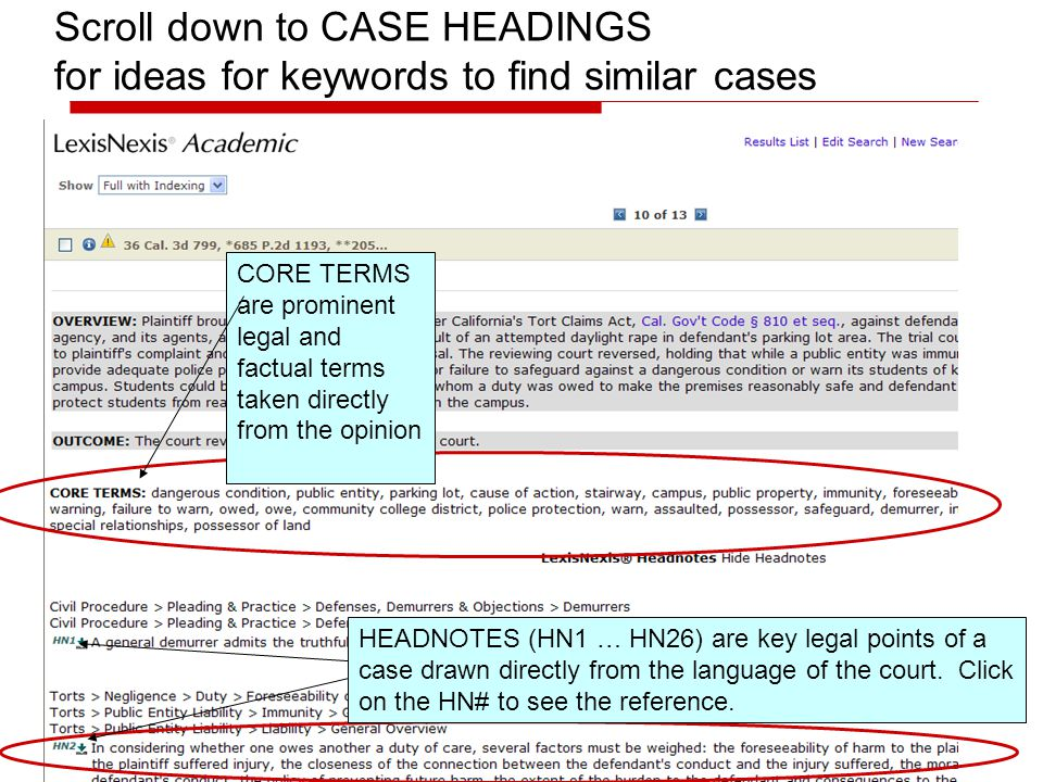 Scroll down to CASE HEADINGS for ideas for keywords to find similar cases CORE TERMS are prominent legal and factual terms taken directly from the opinion HEADNOTES (HN1 … HN26) are key legal points of a case drawn directly from the language of the court.