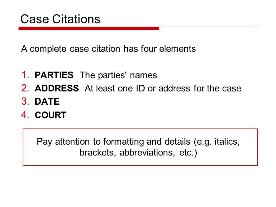 Case Citations A complete case citation has four elements 1.