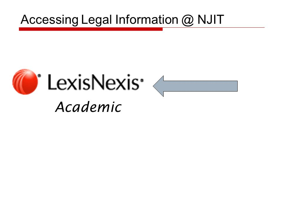 Remote access for catalog and ILL Library Subscription Databases Including Lexis-Nexis Library website http://library.njit.edu Get Help 2 pathways – A to Z: Find under L by Subject Find under Legal