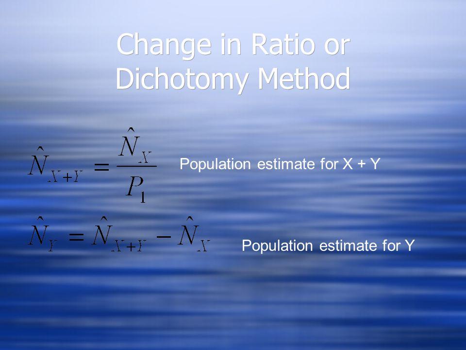Change in Ratio or Dichotomy Method Population estimate for X + Y Population estimate for Y