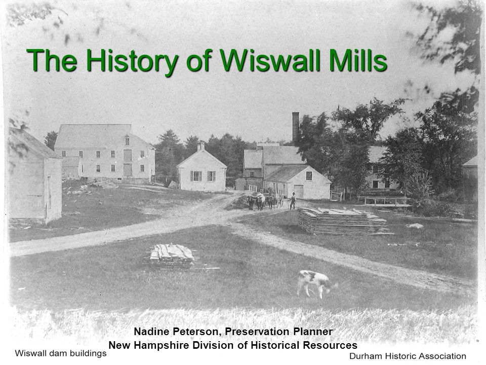 The History of Wiswall Mills Nadine Peterson, Preservation Planner New Hampshire Division of Historical Resources