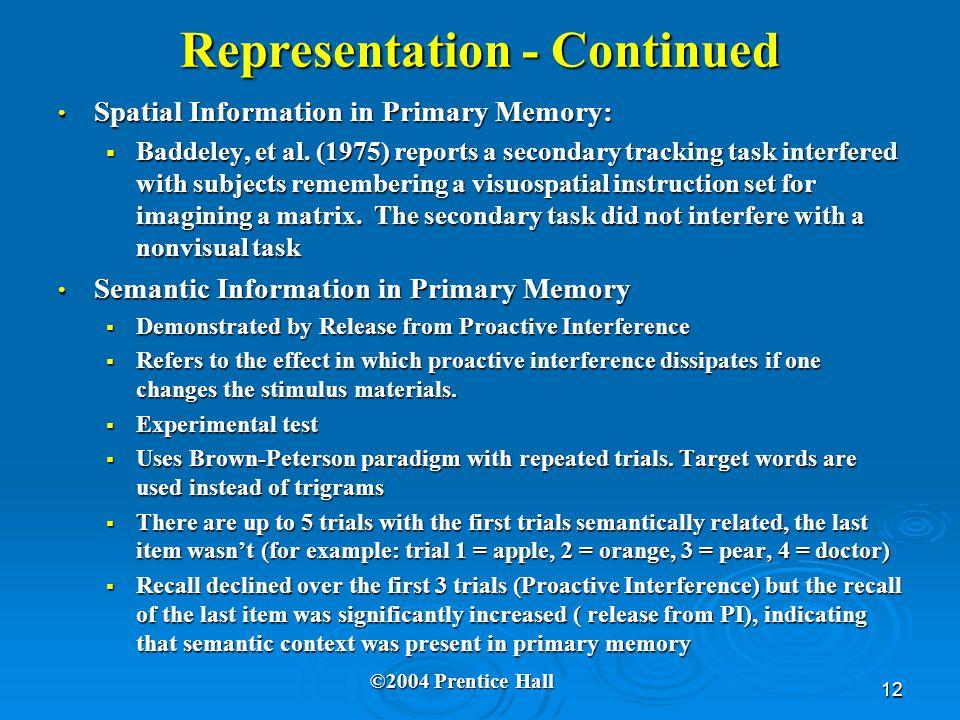12 Representation - Continued Spatial Information in Primary Memory: Spatial Information in Primary Memory:  Baddeley, et al. (1975) reports a second