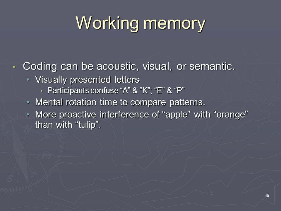 10 Coding can be acoustic, visual, or semantic. Coding can be acoustic, visual, or semantic.