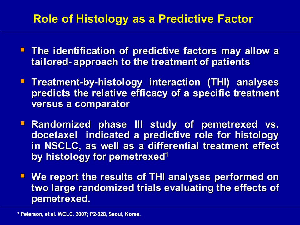  The identification of predictive factors may allow a tailored- approach to the treatment of patients  Treatment-by-histology interaction (THI) anal
