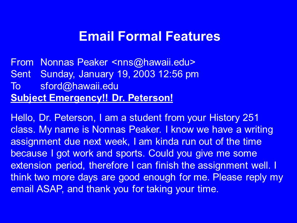 Email Formal Features From Nonnas Peaker Sent Sunday, January 19, 2003 12:56 pm To sford@hawaii.edu Subject Emergency!! Dr. Peterson! Hello, Dr. Peter