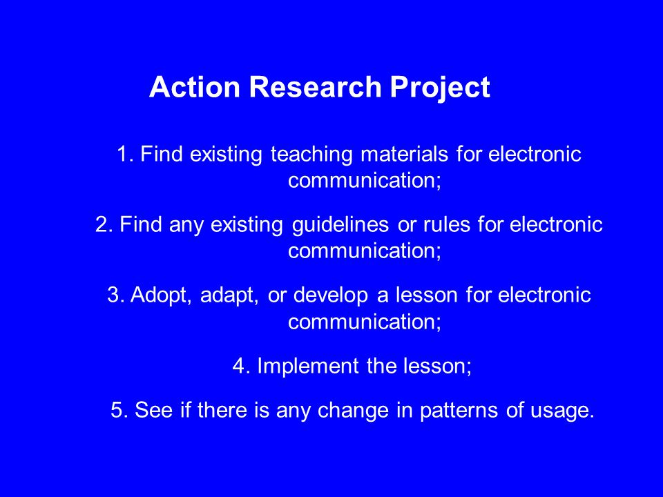 Action Research Project 1. Find existing teaching materials for electronic communication; 2. Find any existing guidelines or rules for electronic comm